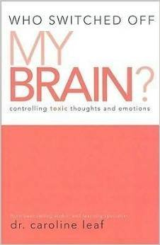Who Switched Off My Brain? Controlling Toxic Thoughts and Emotions by Dr. Caroline Leaf (2007-05-03)