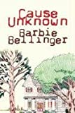 Cause Unknown, Barbie Bellinger, 160860683X