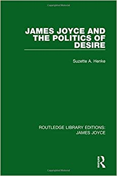Book James Joyce and the Politics of Desire (Routledge Library Editions: James Joyce)