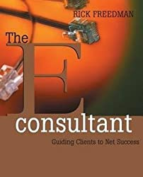 The Econsultant : Guiding Clients to Net Success (Paperback)--by Rick Freedman [2001 Edition]