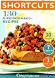 Weight Watchers Shortcuts 130 Almost From Scratch