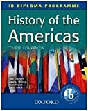 History of the Americas Course Companion - IB Diploma Programme (11) by Leppard, Tom - Mamaux, Alexis - Rogers, Mark - Smith, David - Be [Paperback (2011)]