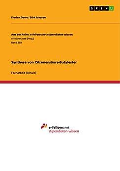 Synthese von Citronensäure-Butylester (Aus der Reihe: e-fellows.net stipendiaten-wissen) (German Edition)