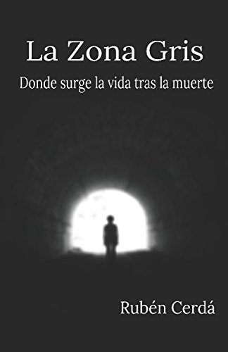 La Zona Gris: Donde surge la vida tras la muerte (Spanish Edition)