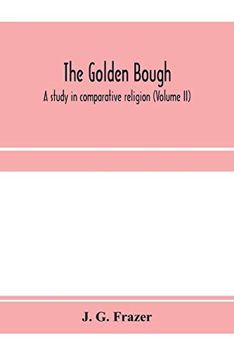The golden bough: a study in comparative religion (Volume II) J G Frazer