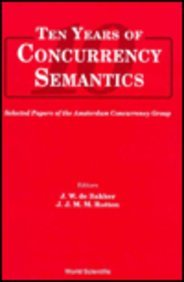 Ten Years of Concurrency Semantics: Selected Papers of the Amsterdam Concurrency Group by World Scientific Pub Co Inc
