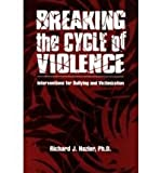 Breaking the Cycle of Violence : Interventions for Bullying and Victimization, Hazler, Richard J., 1560325089