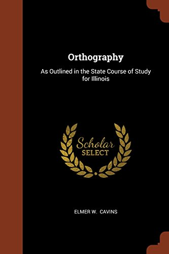 Orthography: As Outlined in the State Course of Study for Illinois
