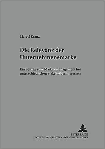 die-relevanz-der-unternehmensmarke-ein-beitrag-zum-markenmanagement-bei-unterschiedlichen-stakeholderinteressen-schriften-zu-marketing-und-management-german-edition