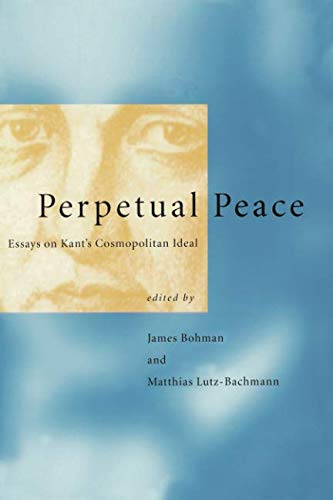 Perpetual Peace: Essays on Kant's Cosmopolitan Ideal (Studies in Contemporary German Social Thought)