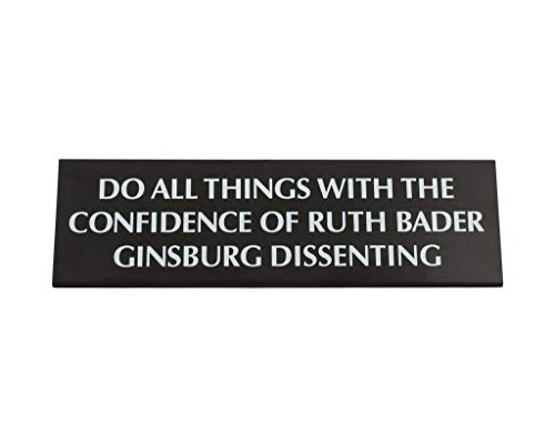- Get Bullish Do All Things with The Confidence of Ruth Bader Ginsburg Dissenting Black Metal Nameplate Desk Sign 8