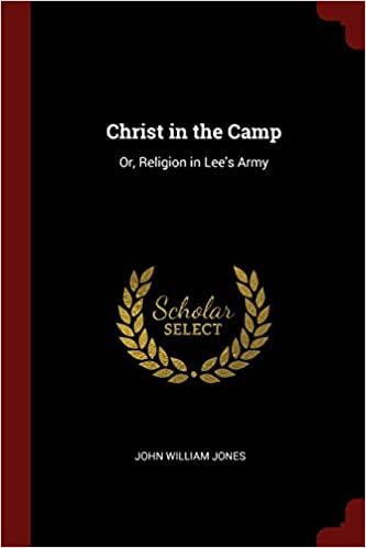 Book Christ in the Camp: Or, Religion in Lee's Army
