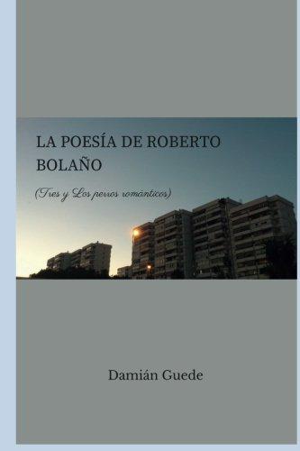 La Poesía De Roberto Bolaño  Tres Y Los Perros Románticos