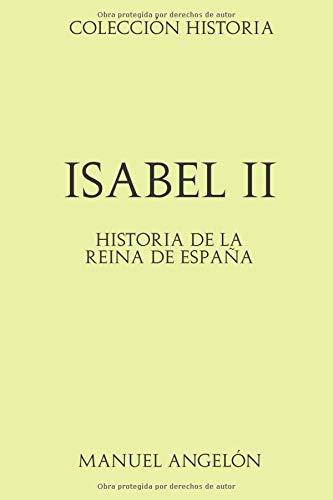 Colección Historia: Isabel II: Historia de la Reina de España: Amazon.es: Angelón, Manuel: Libros