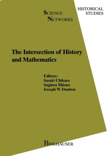 The Intersection of History and Mathematics (Science Networks. Historical Studies)