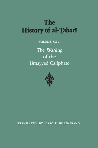 The History of al-Tabari Vol. 26: The Waning of the Umayyad Caliphate: Prelude to Revolution A.D. 738-745/A.H. 121-127 (SUNY series in Near Eastern Studies)