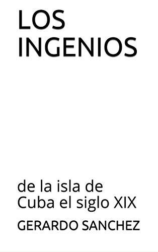 Los Ingenios: de la isla de Cuba el siglo XIX