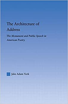 Book The Architecture of Address: The Monument and Public Speech in American Poetry (Literary Criticism and Cultural Theory)