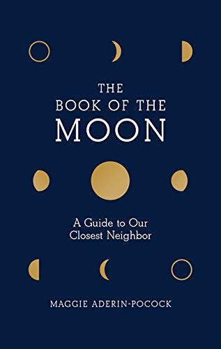 Book of the Moon: A Guide to Our Closest Neighbor (Last Man To Walk On The Moon)