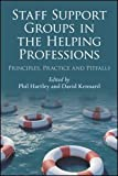 Staff Support Groups in the Helping Professions : Principles, Practice and Pitfalls, Kennard, David, 0415447739
