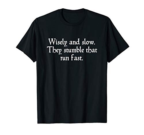 Wisely And Slow Run Fast Shakespeare Quote Romeo & Juliet T-Shirt (Wisely And Slow They Stumble That Run Fast)