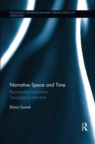 Narrative Space and Time: Representing Impossible Topologies in Literature (Routledge Interdisciplinary Perspectives on Literature)