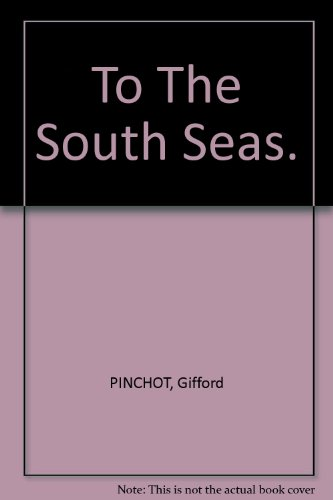 to-the-south-seas-the-cruise-of-the-schooner-mary-pinchot-to-the-galapagos-the-marquesas-and-the-tua