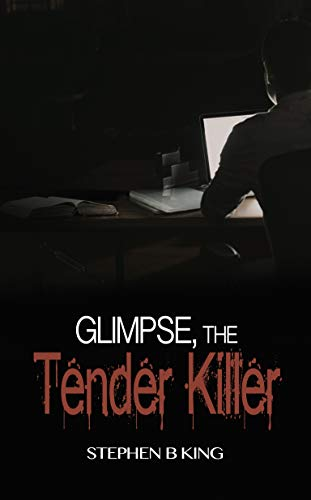 Glimpse, The Tender Killer (The Deadly Glimpses Series Book 3) by [King, Stephen B]