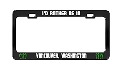 Amazon Id Rather Be In Vancouver Washington License Plate Tag