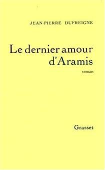 Le dernier amour d'Aramis par Dufreigne