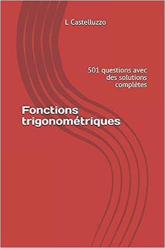 Livre en ligne pdf Fonctions trigonométriques: 501 questions avec des solutions complètes