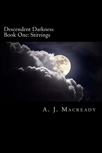 Descendent Darkness: Book One: Stirrings by [Macready, A.]
