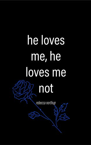 he loves me, he loves me not (He Loves Me He Loves Me Not Poem)