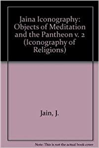 Jaina Iconography: Objects Of Meditation And The Pantheon V. 2 por J. Jain