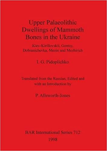 Upper Palaeolithic Dwellings of Mammoth Bones in the Ukraine (BAR International Series)