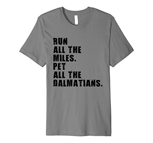 Run All The Miles Pet All The Dalmatians ADB042a Premium T-Shirt