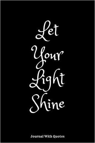 Let Your Light Shine Journal Notebook With Positive And Optimistic