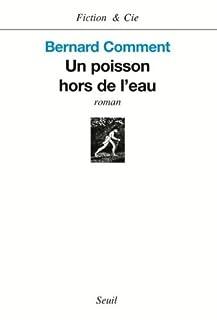 Un poisson hors de l'eau : roman, Comment, Bernard