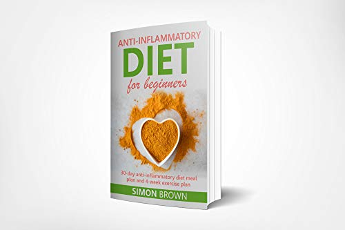 Anti-inflammatory diet for beginners: The anti-inflammatory diet cookbook, with healthy, anti-inflammatory eating recipes and an anti-inflammatory diet guide. by Simon Brown