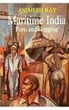 Maritime India : Ports and Shipping, Ray, Animesh, 8121506913