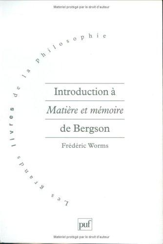 Introduction a? Matie?re et me?moire de Bergson: Suivie d'une bre?ve introduction aux autres livres de Bergson (Les gran