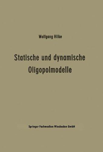Statische und dynamische Oligopolmodelle: Ein Beitrag zur Entscheidungstheorie in Oligopolsituationen (Schriftenreihe des Seminars für Allgemeine ... der Universität Hamburg) (German Edition)