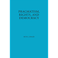 Pragmatism, Rights, and Democracy (American Philosophy Book 11)