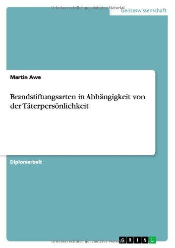 Download Brandstiftungsarten in Abhängigkeit von der Täterpersönlichkeit (German Edition) ebook