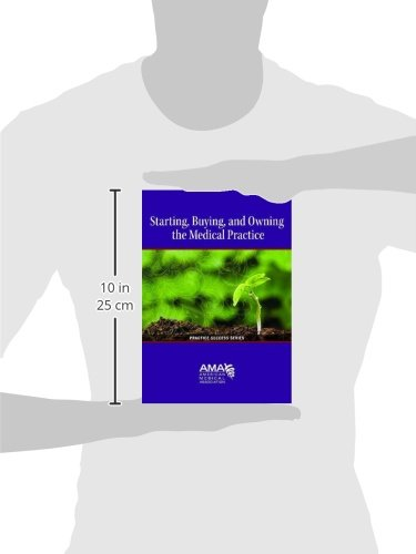 Starting, Owning, and Buying a Medical Practice (Starting a Medical Practice) (Practice Success Series (AMA))