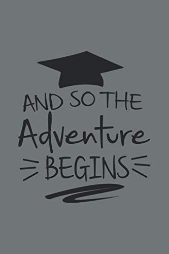 And So the Adventure Begins: Blank Lined Notebook. Funny and original appreciation gag gift for graduation, College, High School. Fun congratulatory present for graduate and ()
