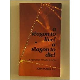Book A Reason to Live! A Reason to Die!: A New Look at Faith in God by Powell, John (1972)