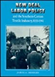 New Deal Labor Policy and the Southern Cotton Textile Industry, 1933-1941, Hodges, James A., 0870494961