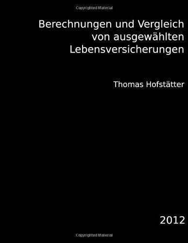 Berechnungen und Vergleich von ausgewhlten Lebensversicherungen (German Edition) [Paperback] [2012] (Author) Thomas Hofsttter