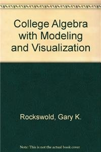 College Algebra with Modeling and Visualization plus MyMathLab Student Access Kit (3rd Edition)